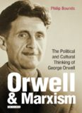 Philip Bounds-Orwell and Marxism_ The Political and Cultural Thinking of George Orwell-I. B. Tauris