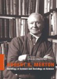 Robert K. Merton: Sociology of Science and Sociology as Science