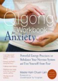 The Qigong Workbook for Anxiety: Powerful Energy Practices to Rebalance Your Nervous System and Free Yourself from Fear