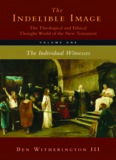 The Indelible Image. The Theological and Ethical World of the New Testament, Vol. 1