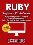 RUBY: 2nd Edition! Beginner's Crash Course: Ruby for Beginners Guide to: Ruby Programming, Ruby On Rails, Rails Programming