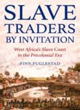 Slave Traders by Invitation: West Africa in the Era of Trans-Atlantic Slavery