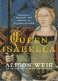 Queen Isabella - Treachery, Adultery, and Murder in Medieval England