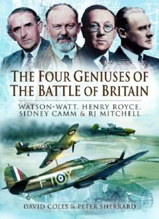The four geniuses of the Battle of Britain : Watson-Watt, Henry Royce, Sydney Camm, and R.J. Mitchell