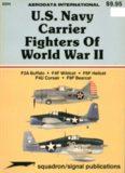 U.S. Navy Carrier Fighters of WWII: F2A Buffalo; F4F Wildcat; F6F Hellcat; F4U Corsair; F8F Bearcat