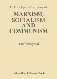 An Encyclopedic Dictionary of MARXISM, SOCIALISM AND COMMUNISM: Economic, Philosophical, Political and Sociological Theories, Concepts, Institutions and Practices — Classical and Modern, East-West Relations Included
