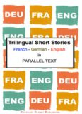 Trilingual short stories : French--German--English in parallel text.