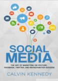 Social Media - The Art of Marketing on YouTube, Facebook, Twitter, and Instagram