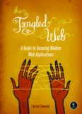 THE TANGLED WEB A Guide to Securing Modern Web Applications by Michal Zalewski
