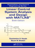Linear Control System Analysis and Design with MATLAB , Sixth Edition (Automation and Control Engineering, Book 53)