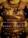 Ten Caesars: Roman Emperors from Augustus to Constantine