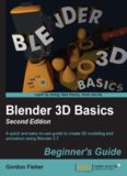 Blender 3D Basics, 2nd Edition: A quick and easy-to-use guide to create 3D modeling and animation