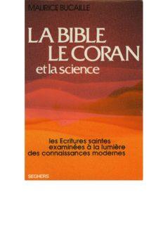 La Bible, le Coran et la science: les Écritures saintes examinées à la lumière des connaissances modernes