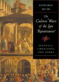 The Culture Wars of the Late Renaissance: Skeptics, Libertines, and Opera (The Bernard Berenson Lectures on the Italian Renaissance)