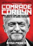 Comrade Corbyn : a very unlikely coup : how Jeremy Corbyn stormed to the Labour leadership