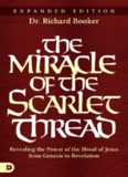 The Miracle of the Scarlet Thread, Expanded Edition: Revealing the Power of the Blood of Jesus from Genesis to Revelation