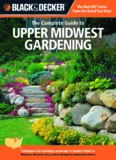 Black & decker The complete guide to upper Midwest gardening : techniques for flowers, shrubs, trees & vegetables in Minnesota, Wisconsin, Iowa, northern Michigan & southwestern Ontario