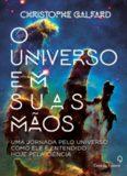 O universo em suas mãos - uma jornada pelo universo como ele é entendido hoje pela ciência