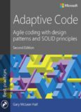 Adaptive Code : Agile Coding with Design Patterns and SOLID Principles
