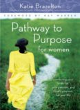 Pathway to Purpose for Women: Connecting Your To-Do List, Your Passions, and Gods Purposes for Your