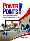 Power Points!: How to Design and Deliver Presentations That Sizzle and Sell