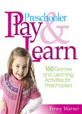 Preschool play and learn: 150 fun games and learning activities for preschoolers from three to six