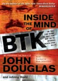 Inside the Mind of BTK: The True Story Behind the Thirty-Year Hunt for the Notorious Wichita Serial