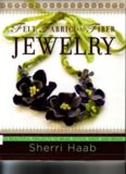 Felt, fabric, and fiber jewelry : 20 beautiful projects to bead, stitch, knot, and braid