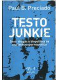 Testo Junkie: sexo, drogas e biopolítica na era farmacopornográfica