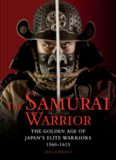 The Samurai Warrior: The Golden Age of Japan's Elite Warriors 1560–1615