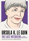 Ursula K. Le Guin: The Last Interview: and Other Conversations