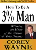 How to be a 3% man : winning the heart of the woman of your dreams