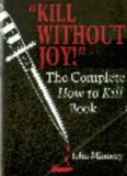 Kill Without Joy- The Complete How to Kill Book