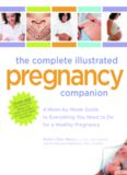 The Complete Illustrated Pregnancy Companion: A Week-by-Week Guide to Everything You Need To Do