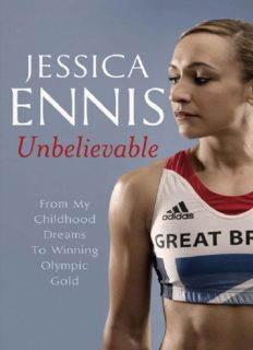 Jessica Ennis: Unbelievable: From My Childhood Dreams To Winning Olympic Gold