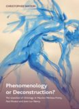 Phenomenology or Deconstruction?: The Question of Ontology in Maurice Merleau-Ponty, Paul Ricoeur