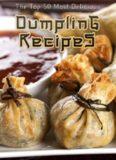 Dumplings: The Top 50 Most Delicious Dumpling Recipes