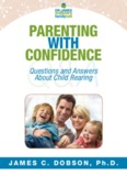 Parenting with ConfidenCe - Dr. James Dobson's Family Talk