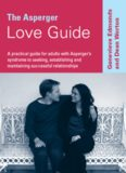 The Asperger Love Guide: A Practical Guide for Adults with Asperger's Syndrome to Seeking, Establishing and Maintaining Successful Relationships (Lucky Duck Books)