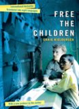 Free the Children. A Young Man Fights Against Child Labor and Proves that Children Can Change the...