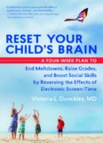 Reset your child's brain : a four-week plan to end meltdowns, raise grades, and boost social skills by reversing the effects of electronic screen-time