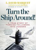 Turn the Ship Around! - A True Story of Turning Followers into Leaders