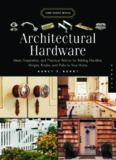 Architectural Hardware: Ideas, Inspiration, and Practical Advice for Adding Handles, Hinges, Knobs