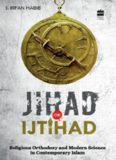 Jihad Or Ijtihad : Religious Orthodoxy And Modern Science In Contemporary Islam