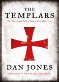 The Templars; The Rise and Spectacular Fall of God's Holy Warriors