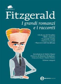 I grandi romanzi e i racconti: Al di qua del paradiso-Belli e dannati-Il grande Gatsby-Tenera è la notte-Racconti dell'età del jazz. Ediz. integrali