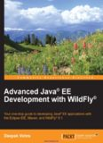 Advanced Java EE Development with WildFly: Your one-stop guide to developing Java EE applications with the Eclipse IDE, Maven, and WildFly 8.1