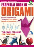 LaFosse & Alexander's Essential Book of Origami: The Complete Guide for Everyone: Origami Book With 16 Lessons and Downloadable Instructional Video