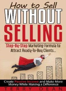 How to Sell Without Selling: Step - By - Step Marketing Formula to Attract Ready - to - Buy Clients…Create Passive Income and Make More Money While Making a Difference