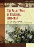 The Age of Wars of Religion, 1000-1650 [2 volumes]: An Encyclopedia of Global Warfare and Civilization [Two Volumes] (Greenwood Encyclopedias of Modern World Wars)